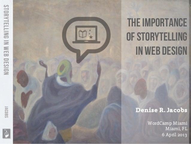 The Importanceof Storytelling  in Web Design  Denise R. Jacobs     WordCamp Miami            Miami, FL          6 April 2013