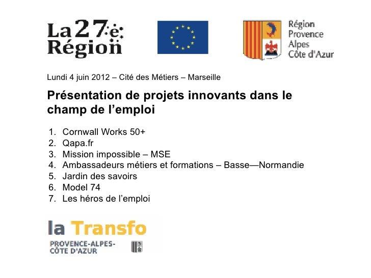 Lundi 4 juin 2012 – Cité des Métiers – MarseillePrésentation de projets innovants dans lechamp de l'emploi1.   Cornwall W...