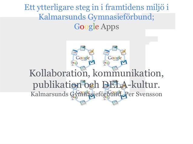 Ett ytterligare steg in i framtidens miljö i    Kalmarsunds Gymnasieförbund;               Google Apps Kollaboration, komm...
