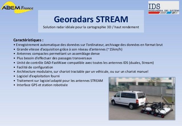 Georadars STREAM Solution radar idéale pour la cartographie 3D / haut rendement Caractéristiques : • Enregistrement automa...