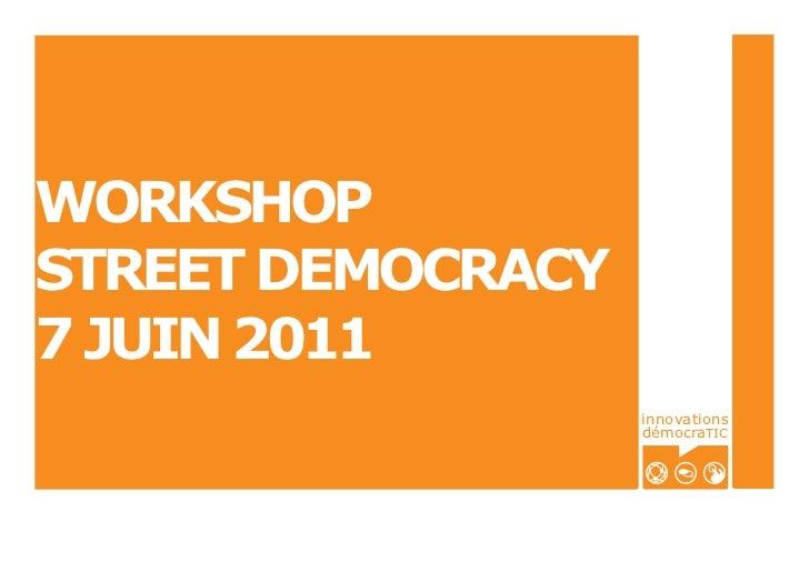 WORKSHOPSTREET DEMOCRACY7 JUIN 2011                   innovations                   démocraTIC
