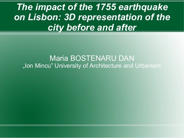 The impact of the 1755 earthquakeon Lisbon: 3D representation of the       city before and after           Maria BOSTENARU...