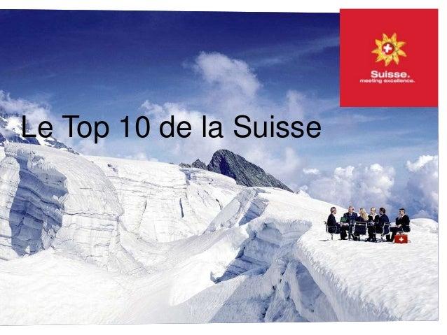 Les Top 10 de la Suisse Dans le désordre Le Top 10 de la Suisse