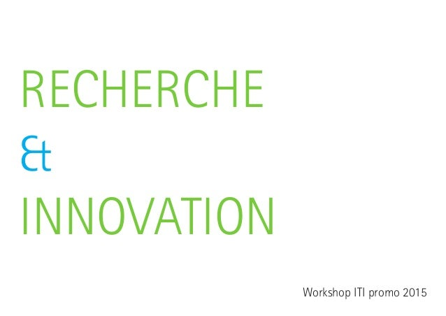 RECHERCHE  &  INNOVATION  Workshop ITI promo 2015