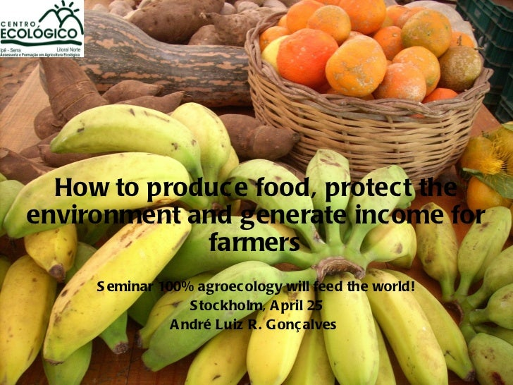 How to produc e food, protect theenvironment and generate income for             farmers     S eminar 100% agroecology wil...