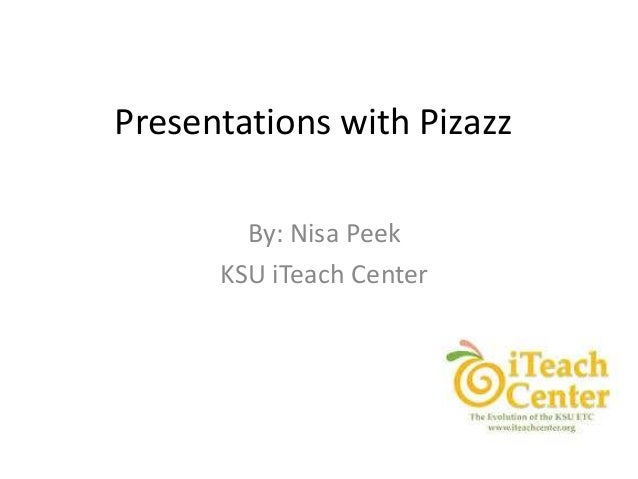 Presentations with Pizazz By: Nisa Peek KSU iTeach Center