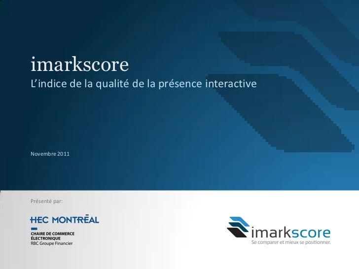 imarkscoreL'indice de la qualité de la présence interactiveNovembre 2011Présenté par: