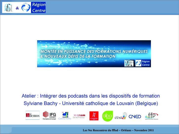 Atelier : Intégrer des podcasts dans les dispositifs de formation     Sylviane Bachy - Université catholique de Louvain (B...