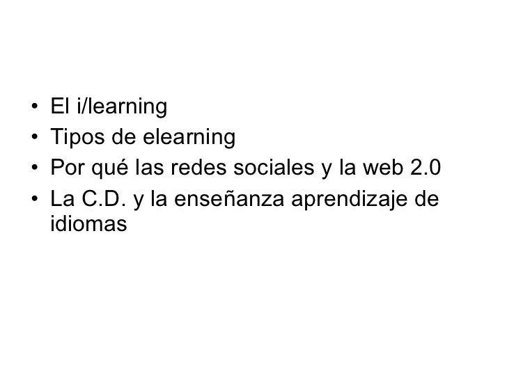 <ul><li>El i/learning </li></ul><ul><li>Tipos de elearning  </li></ul><ul><li>Por qu é las redes sociales y la web 2.0 </l...