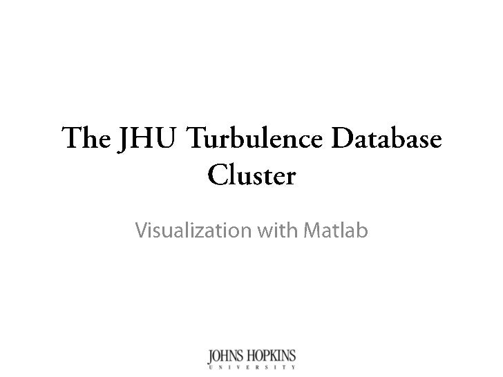 The JHU Turbulence Database Cluster<br />Visualization with Matlab<br />