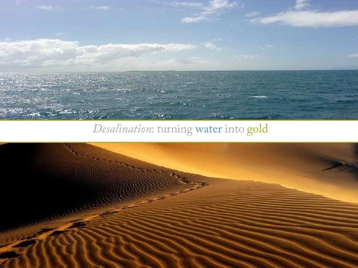 Desalination: turningwaterintogold<br />