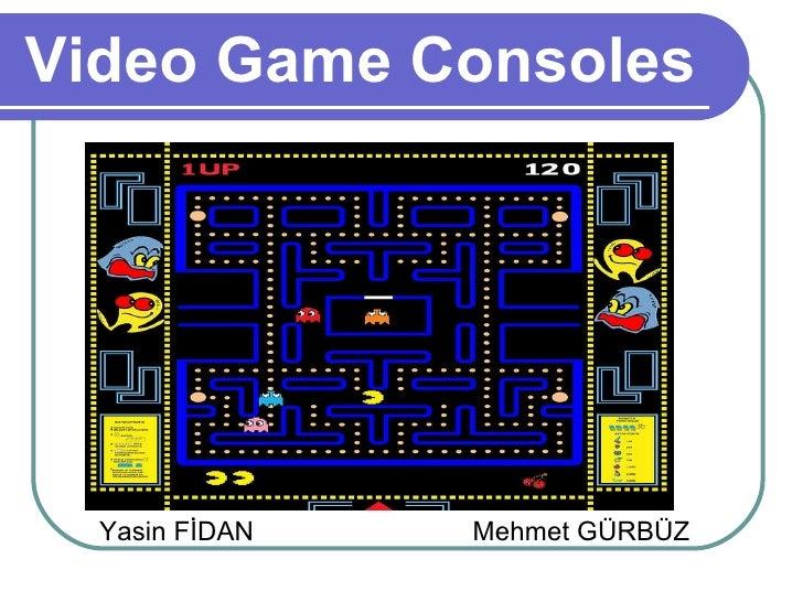 Video Game Consoles Yasin FİDAN Mehmet GÜRBÜZ