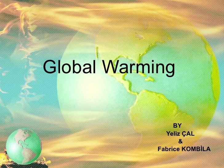 Global Warming BY Yeliz ÇAL & Fabrice KOMBİLA