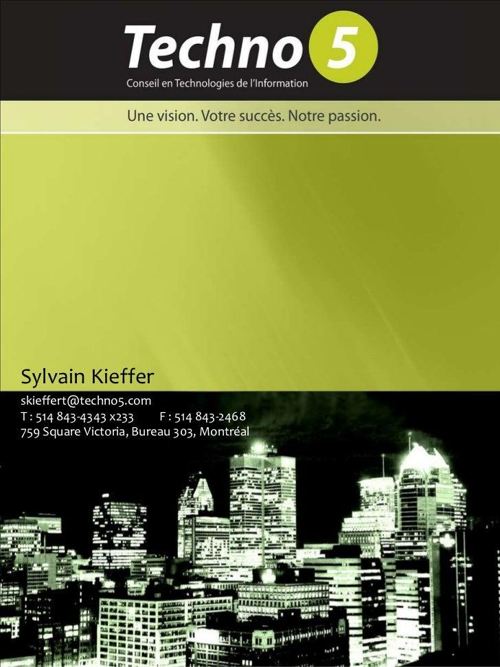 Sylvain Kieffer [email_address] T : 514 843-4343 x233  F : 514 843-2468 759 Square Victoria, Bureau 303, Montréal