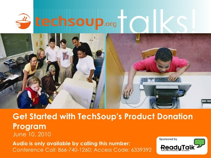 Get Started with TechSoup's Product Donation Program  June 10, 2010 Audio is only available by calling this number: Confer...