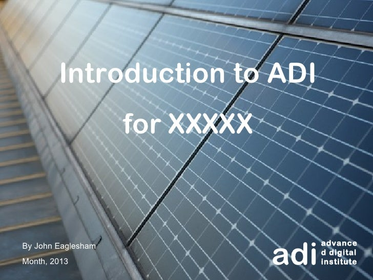 Introduction to ADI                    for XXXXX                                adiBy John Eaglesham                     a...
