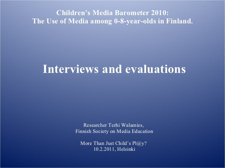 Children's Media Barometer 2010: The Use of Media among 0-8-year-olds in Finland. Interviews and evaluations Researcher Te...