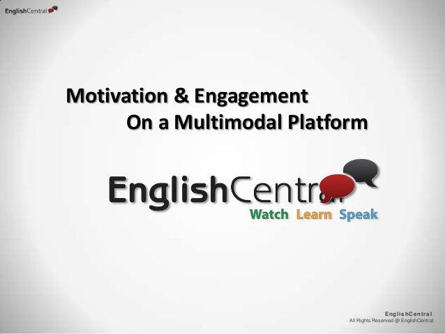 All Rights Reserved @ EnglishCentral EnglishCentral Motivation & Engagement On a Multimodal Platform
