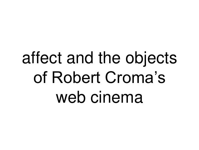 affect and the objects of Robert Croma's web cinema