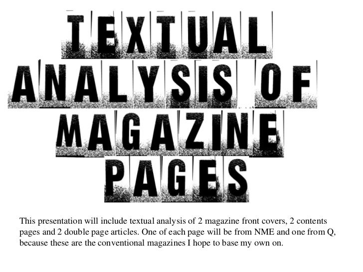 This presentation will include textual analysis of 2 magazine front covers, 2 contents pages and 2 double page articles. O...