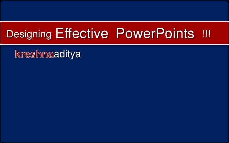 Designing   Effective PowerPoints   !!!             aditya