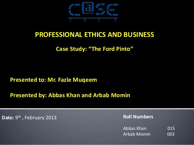 """PROFESSIONAL ETHICS AND BUSINESS                        Case Study: """"The Ford Pinto""""   Presented to: Mr. Fazle Muqeem   Pr..."""