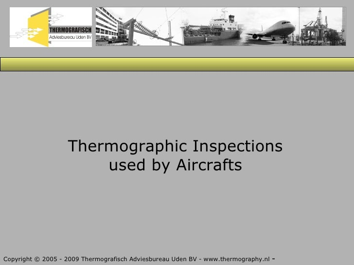 Thermographic Inspections used by Aircrafts Copyright © 2005 - 2009 Thermografisch Adviesbureau Uden BV - www.thermography...