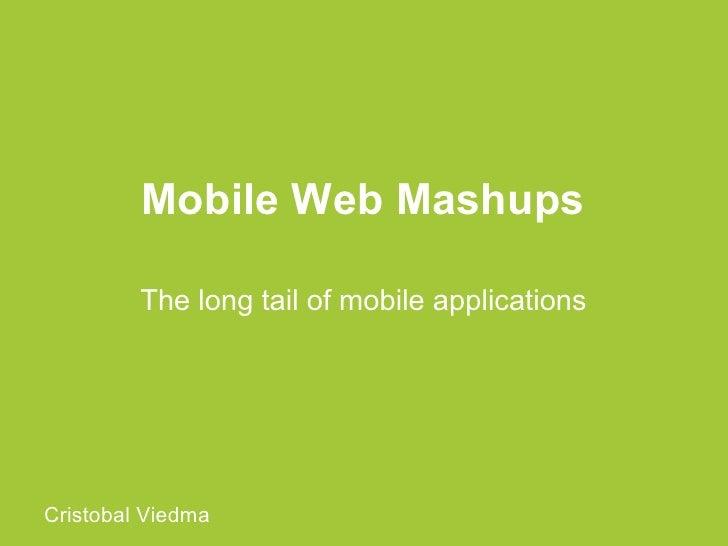 Mobile Web Mashups         The long tail of mobile applicationsCristobal Viedma