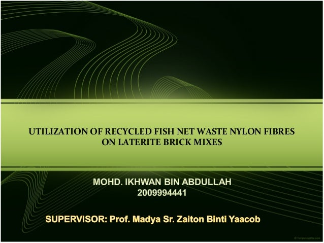UTILIZATION OF RECYCLED FISH NET WASTE NYLON FIBRES              ON LATERITE BRICK MIXES