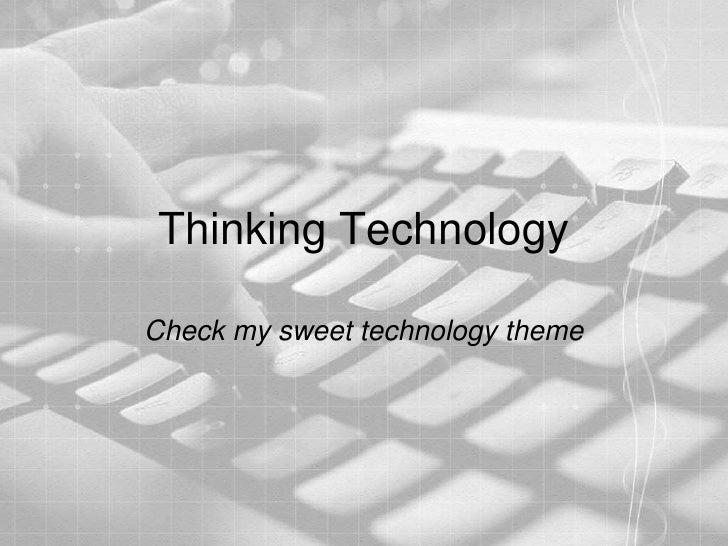Thinking Technology  Check my sweet technology theme