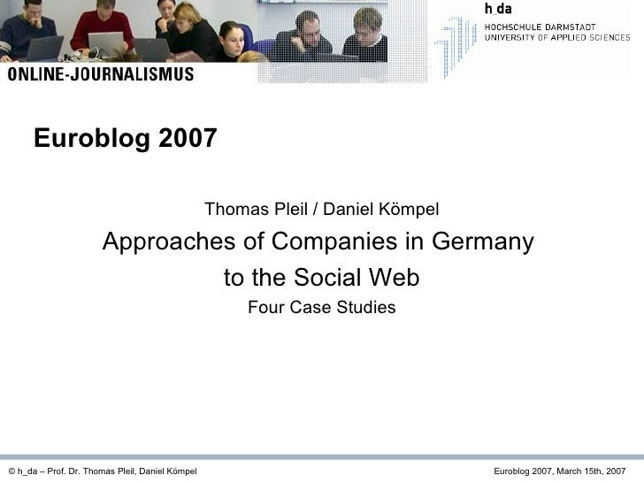 Thomas Pleil / Daniel Kömpel Approaches of Companies in Germany  to the Social Web Four Case Studies © h_da – Prof. Dr. Th...