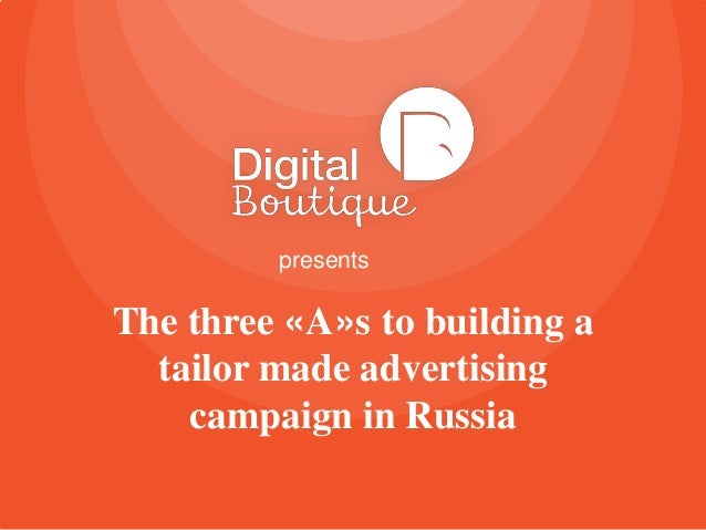 presents  The three «A»s to building a tailor made advertising campaign in Russia
