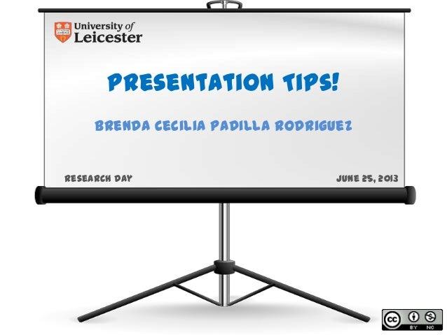 Presentations Tips!Brenda Cecilia Padilla RodriguezResearch Day June 25, 2013
