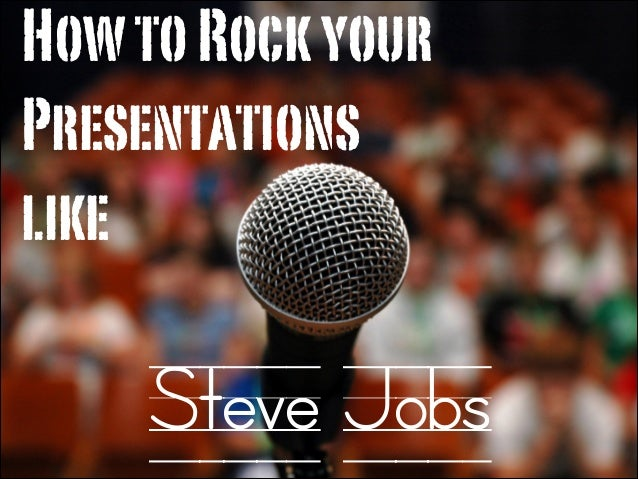 How to Rock your Presentations like  Steve Jobs