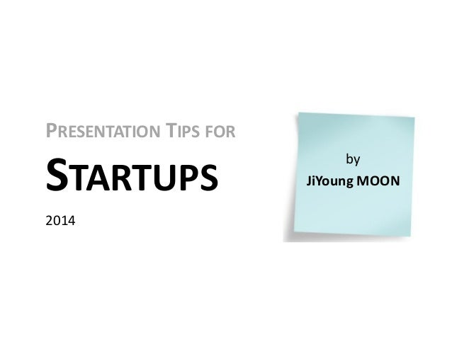 Presentation tips for startups by JiYoung Moon