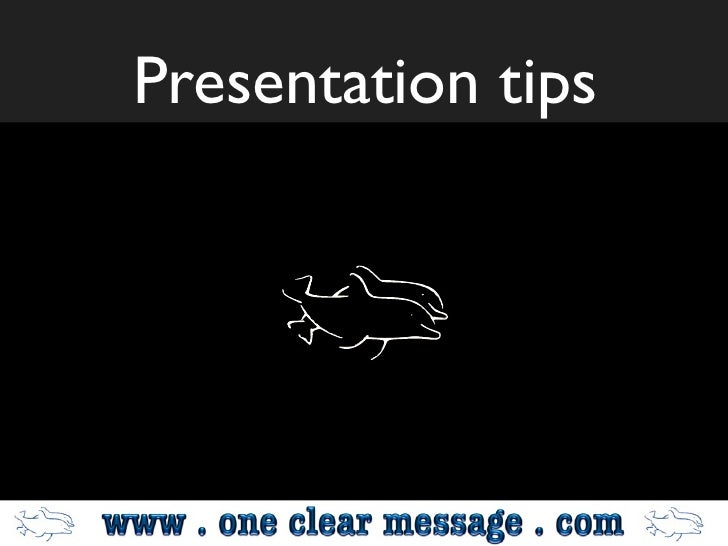 Presentation tips One Clear Message