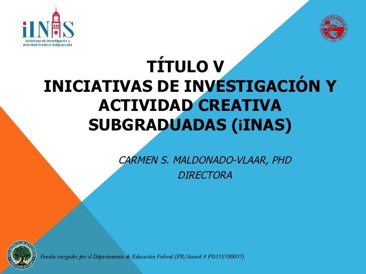 TÍTULO V INICIATIVAS DE INVESTIGACIÓN Y       ACTIVIDAD CREATIVA      SUBGRADUADAS (iINAS)                               C...