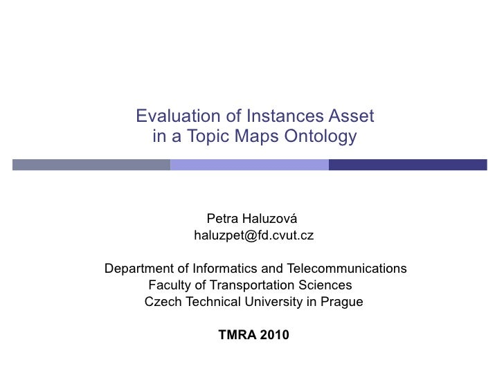 Evaluation of Instances Asset in a Topic Maps Ontology Petra Haluzová  [email_address] Department of Informatics and Telec...