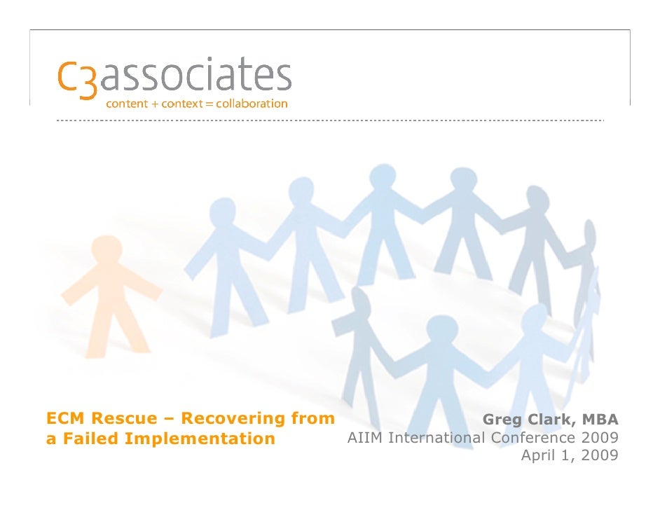 ECM Rescue – Recovering from                  Greg Clark, MBAa Failed Implementation      AIIM International Conference 20...