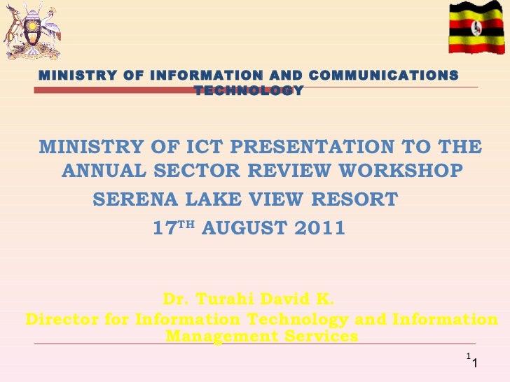 <ul><li>MINISTRY OF INFORMATION AND COMMUNICATIONS TECHNOLOGY  </li></ul><ul><li>MINISTRY OF ICT PRESENTATION TO THE ANNUA...