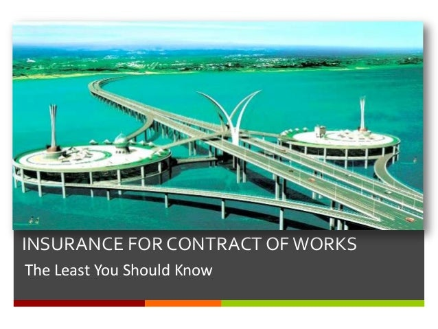 INSURANCE FOR CONTRACT OF WORKSThe Least You Should Know