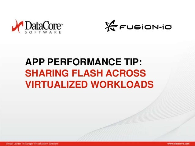 APP PERFORMANCE TIP: SHARING FLASH ACROSS VIRTUALIZED WORKLOADS  Copyright © 2013 DataCore Software Corp. – All Rights Res...