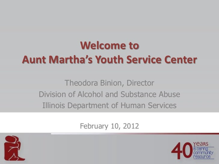 Welcome toAunt Martha's Youth Service Center            Theodora Binion, Director   Division of Alcohol and Substance Abus...