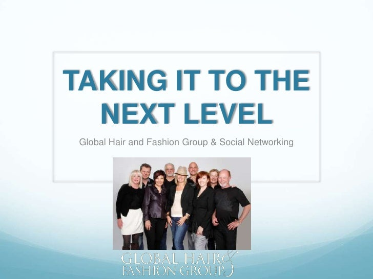 TAKING IT TO THE  NEXT LEVEL Global Hair and Fashion Group & Social Networking