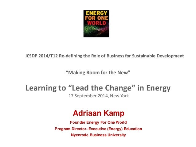 """Making Room for the New"" Learning to ""Lead the Change"" in Energy 17 September 2014, New York Founder Energy For One World..."