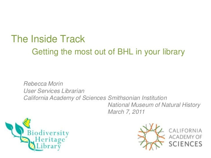 The Inside TrackGetting the most out of BHL in your library <br />Rebecca Morin<br />User Services Librarian<br />Californ...