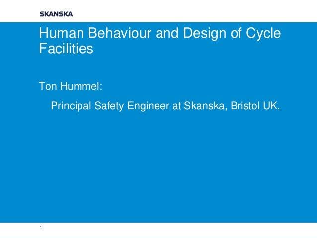 Human Behaviour and Design of Cycle Facilities Ton Hummel: Principal Safety Engineer at Skanska, Bristol UK.  1