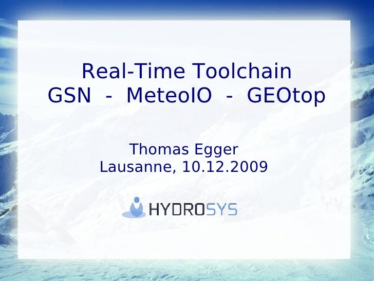 Real-Time Toolchain GSN - MeteoIO - GEOtop         Thomas Egger     Lausanne, 10.12.2009
