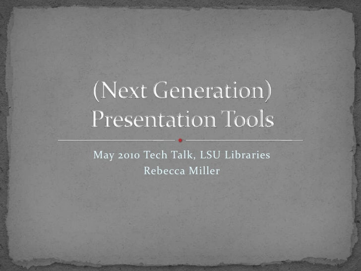 May 2010 Tech Talk, LSU Libraries<br />Rebecca Miller<br />(Next Generation)Presentation Tools<br />