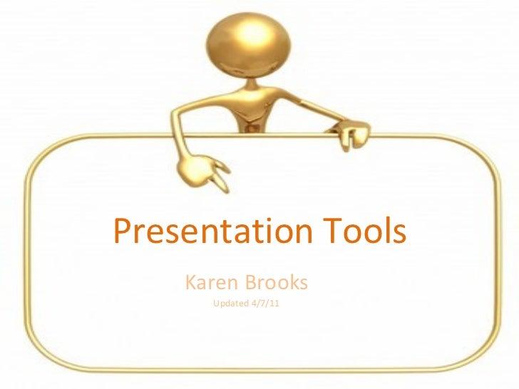 Presentation Tools Karen Brooks Updated 4/7/11